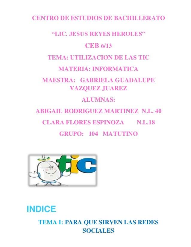 """CENTRO DE ESTUDIOS DE BACHILLERATO      """"LIC. JESUS REYES HEROLES""""               CEB 6/13    TEMA: UTILIZACION DE LAS TIC ..."""