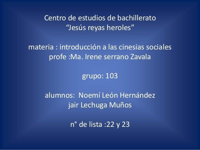 """Centro de estudios de bachillerato           """"Jesús reyas heroles""""materia : introducción a las cinesias sociales      prof..."""