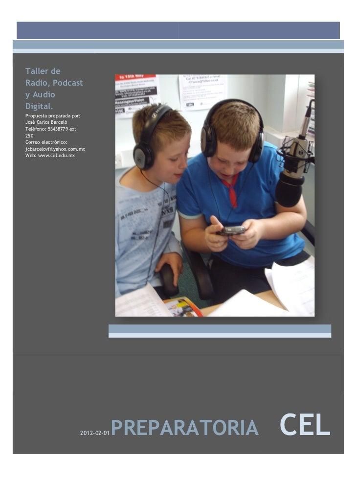 Taller deRadio, Podcasty AudioDigital.Propuesta preparada por:José Carlos BarcelóTeléfono: 53438779 ext250Correo electróni...