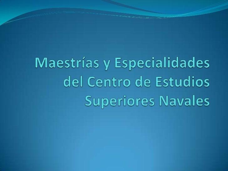 Maestría en Seguridad Nacional  PROPÓSITO    Proporcionar a la Armada de México e instituciones   invitadas Nacionales y...