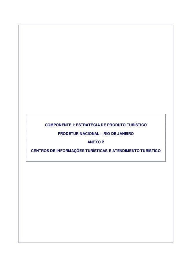 COMPONENTE I: ESTRATÉGIA DE PRODUTO TURÍSTICO PRODETUR NACIONAL – RIO DE JANEIRO ANEXO P CENTROS DE INFORMAÇÕES TURÍSTICAS...