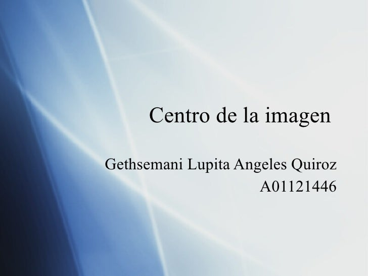 Centro de la imagen  Gethsemani Lupita Angeles Quiroz A01121446