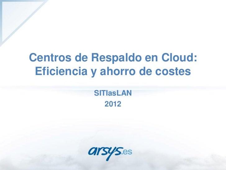 Centro de Respaldo en Cloud  - SITI asLAN 2012