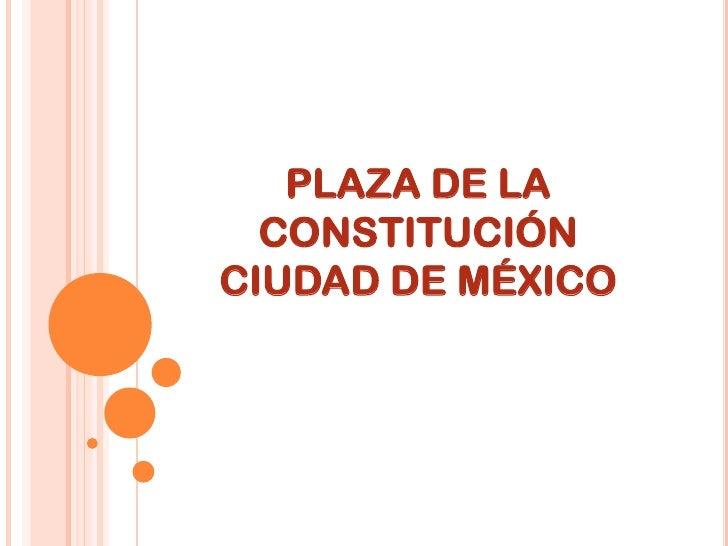 PLAZA DE LA  CONSTITUCIÓNCIUDAD DE MÉXICO