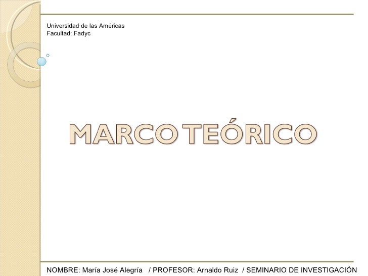 NOMBRE: María José Alegría  / PROFESOR: Arnaldo Ruiz  / SEMINARIO DE INVESTIGACIÓN Universidad de las Américas Facultad: F...