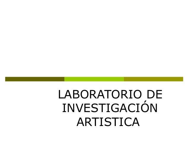LABORATORIO DE INVESTIGACIÓN ARTISTICA