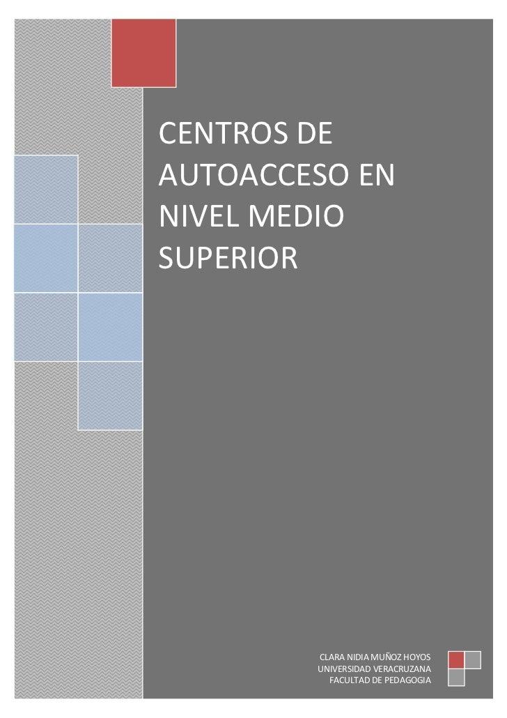 CENTROS DEAUTOACCESO ENNIVEL MEDIOSUPERIOR        CLARA NIDIA MUÑOZ HOYOS        UNIVERSIDAD VERACRUZANA          FACULTAD...