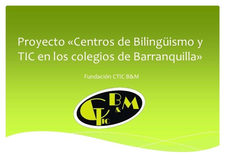 Proyecto «Centros de Bilingüismo y TIC en los colegios de Barranquilla»<br />Fundación CTIC B&M<br />