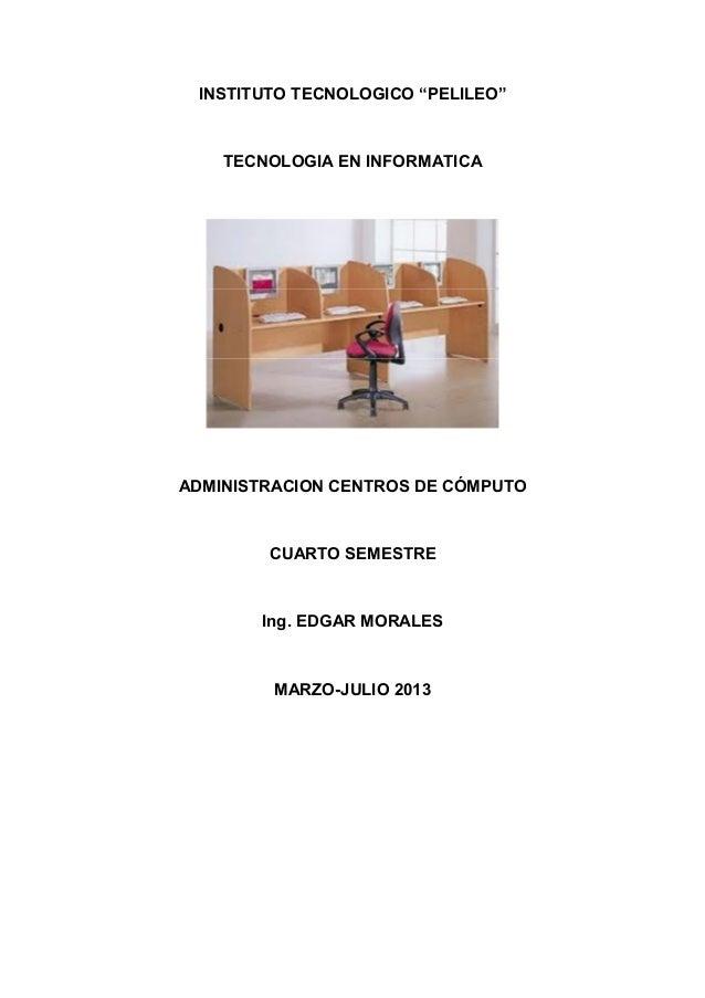 "INSTITUTO TECNOLOGICO ""PELILEO""  TECNOLOGIA EN INFORMATICA  ADMINISTRACION CENTROS DE CÓMPUTO  CUARTO SEMESTRE  Ing. EDGAR..."