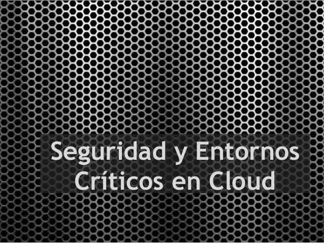 Seguridad y Entornos Críticos en Cloud - Cloud Leadership 2013