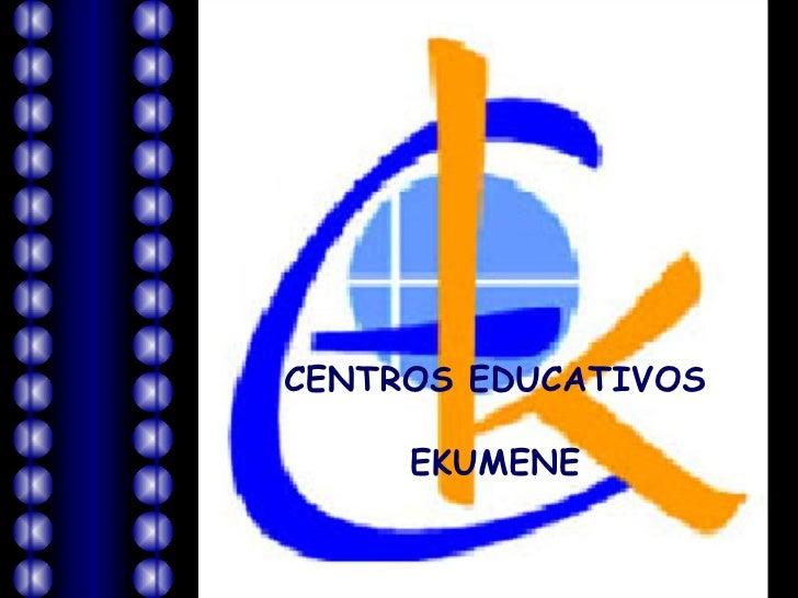 CENTROS EDUCATIVOS EKUMENE