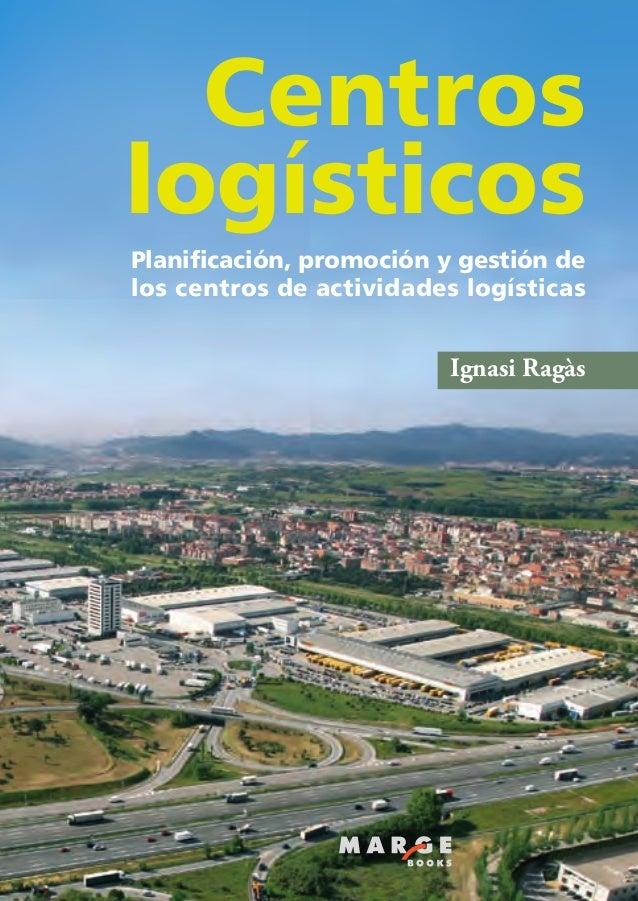 Planificación, promoción y gestión de los centros de actividades logísticas Ignasi Ragàs Centros logísticos Centroslogísti...