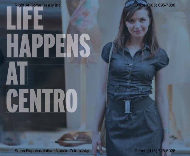 Right At Home Realty Inc. Office: (905) 695-7888Sales Representative: Natalia Zolotnitsky Direct: (416) 725-5036