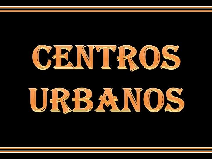 Centros Urbanos<br />