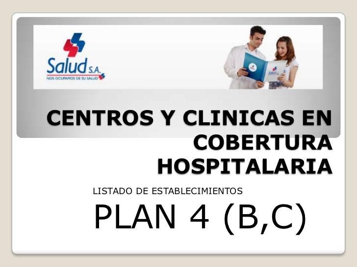 CENTROS Y CLINICAS EN           COBERTURA       HOSPITALARIA   LISTADO DE ESTABLECIMIENTOS   PLAN 4 (B,C)