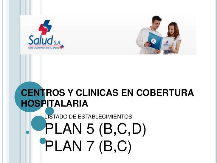 CENTROS Y CLINICAS EN COBERTURAHOSPITALARIA    LISTADO DE ESTABLECIMIENTOS    PLAN 5 (B,C,D)    PLAN 7 (B,C)