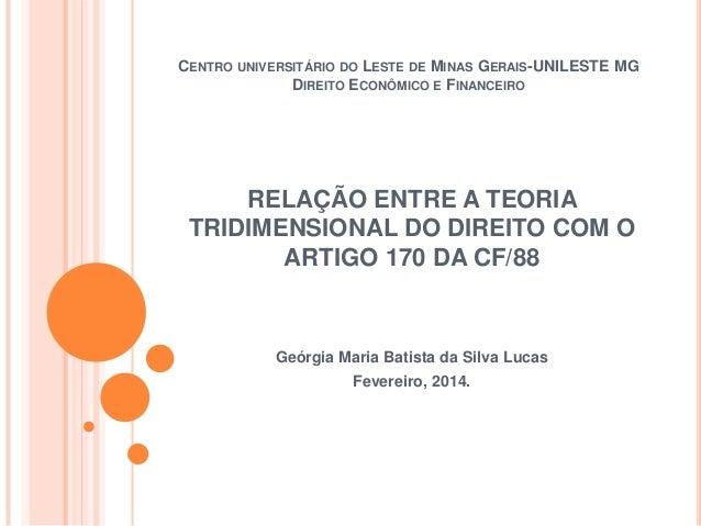 CENTRO UNIVERSITÁRIO DO LESTE DE MINAS GERAIS-UNILESTE MG DIREITO ECONÔMICO E FINANCEIRO  RELAÇÃO ENTRE A TEORIA TRIDIMENS...