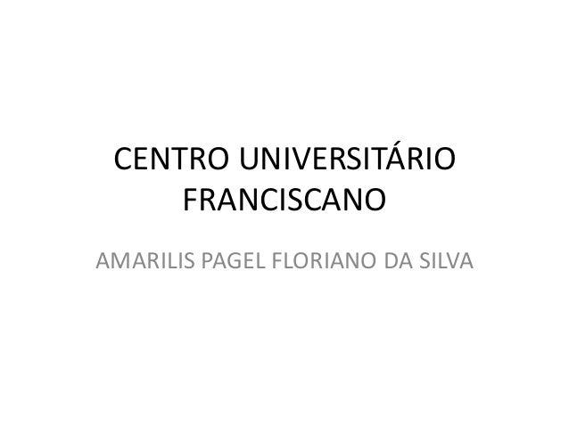 CENTRO UNIVERSITÁRIO     FRANCISCANOAMARILIS PAGEL FLORIANO DA SILVA