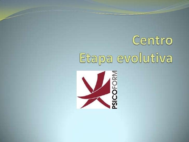 Centro Etapa evolutiva<br />