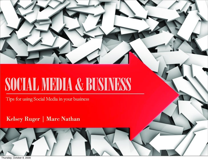SOCIAL MEDIA & BUSINESS    Tips for using Social Media in your business       Kelsey Ruger | Marc Nathan     Thursday, Oct...