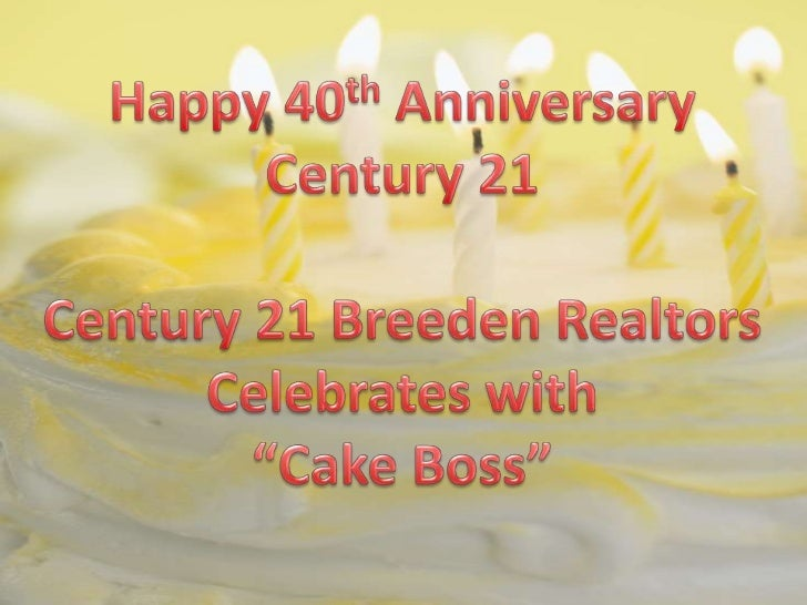 "Happy 40th Anniversary<br />Century 21<br />Century 21 Breeden Realtors<br />Celebrates with<br />""Cake Boss""<br />"