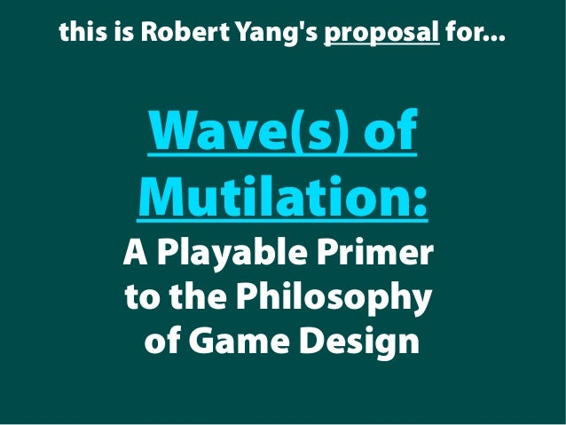 this is Robert Yang's proposal for... Wave(s) of Mutilation: A Playable Primer to the Philosophy of Game Design
