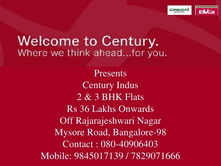 Presents          Century Indus         2 & 3 BHK Flats     Rs 36 Lakhs Onwards   Off Rajarajeshwari Nagar  Mysore Road, B...