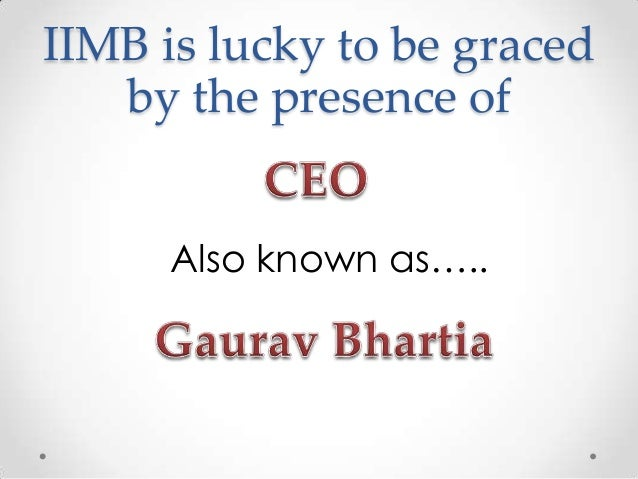 IIMB is lucky to be graced by the presence of Also known as…..