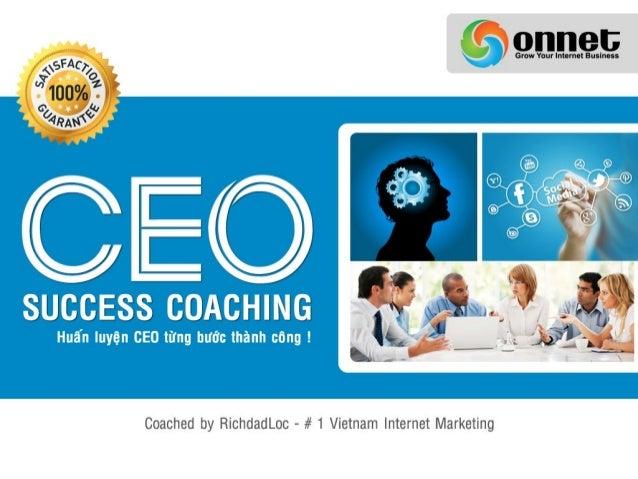 Tại sao lại có Khóa huấn luyện đặc biệt: CEO SUCCESS COACHING?Những năm gần đây vai trò của nền kinh tế Internet đã gắn li...