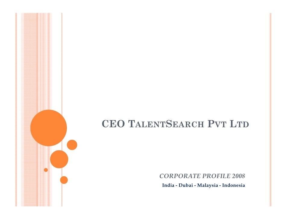 CEO TALENTSEARCH PVT LTD              CORPORATE PROFILE 2008          India - Dubai - Malaysia - Indonesia
