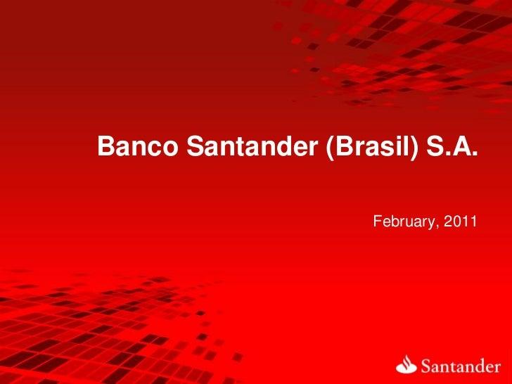 Banco Santander (Brasil) S.A.                    February, 2011