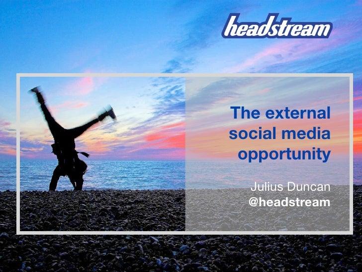 The externalsocial media opportunity  Julius Duncan  @headstream
