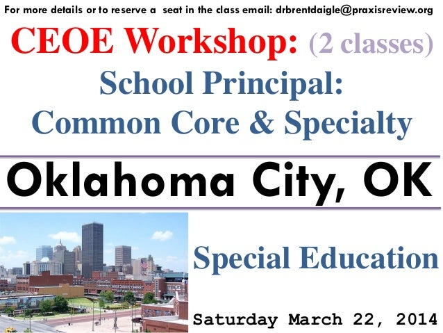 For more details or to reserve a seat in the class email: drbrentdaigle@praxisreview.org  CEOE Workshop: (2 classes) Schoo...