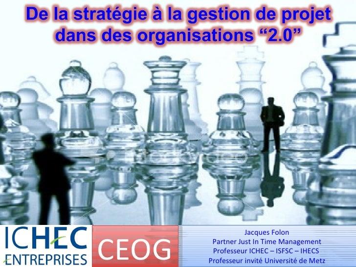 Jacques Folon Partner Just In Time Management Professeur ICHEC – ISFSC – IHECS  Professeur invité Université de Metz CEOG