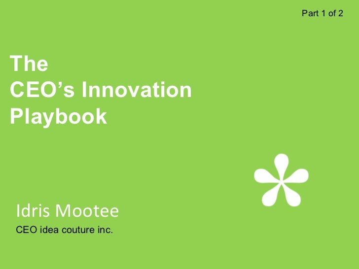 Part 1 of 2     The CEO's Innovation Playbook    Idris Mootee CEO idea couture inc.   1