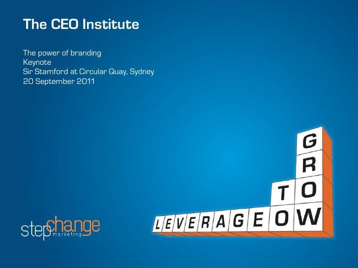 The CEO InstituteThe power of brandingKeynoteSir Stamford at Circular Quay, Sydney20 September 2011