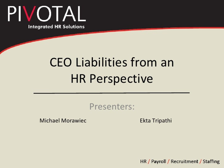 Presenters:<br />Michael Morawiec<br />Ekta Tripathi<br />CEO Liabilities from an HR Perspective<br />