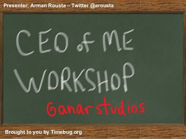 Presenter: Arman Rousta – Twitter @arousta        CEO of Me Workshop                    Internal World LeadershipBrought t...