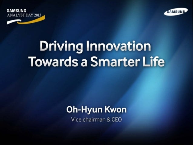 Samsung Analyst Day 2013: Ceo oh hyun kwon-driving innovation towards a smart life