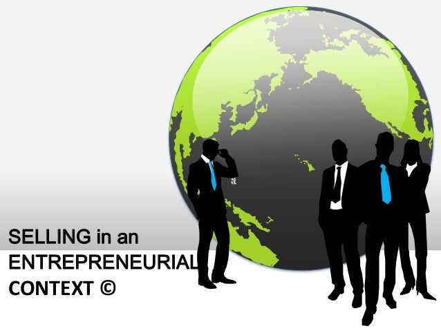 SELLING in an ENTREPRENEURIAL  CONTEXT ©