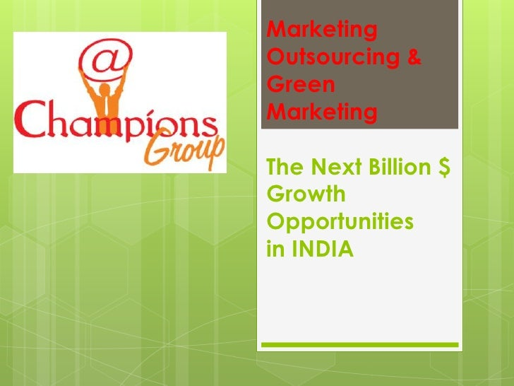 Marketing Outsourcing & Green MarketingThe Next Billion $Growth Opportunities in INDIA<br />