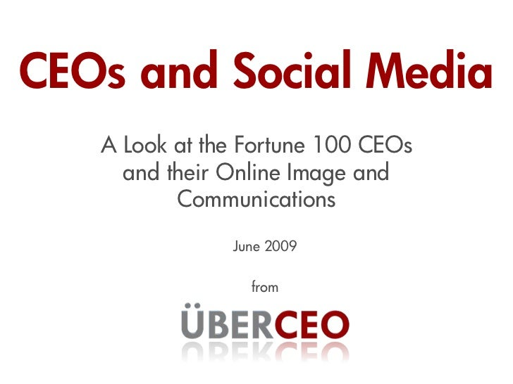CEOs and Social Media    A Look at the Fortune 100 CEOs      and their Online Image and           Communications          ...