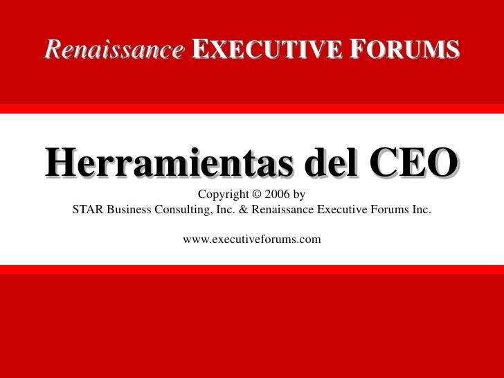 Renaissance EXECUTIVE FORUMS          Herramientas del CEO                                 Copyright © 2006 by           S...