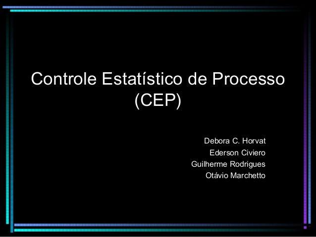 Controle Estatístico de Processo             (CEP)                       Debora C. Horvat                         Ederson ...