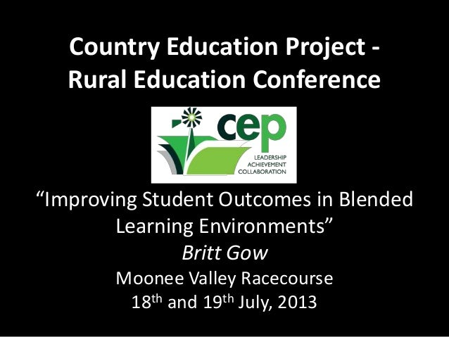 "Country Education Project - Rural Education Conference ""Improving Student Outcomes in Blended Learning Environments"" Britt..."