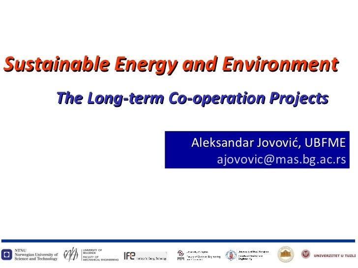 Aleksandar Jovovi ć, UBFME [email_address] The Long-term Co-operation Projects Sustainable Energy and Environment