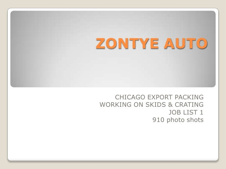 ZONTYE AUTO<br />CHICAGOEXPORTPACKING<br />WORKINGONSKIDS&CRATING<br />JOBLIST 1<br />910 photo shots<br />