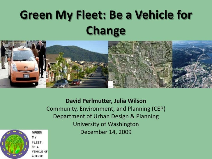 Green My Fleet: Be a Vehicle for Change<br />David Perlmutter, Julia Wilson<br />Community, Environment, and Planning (CEP...