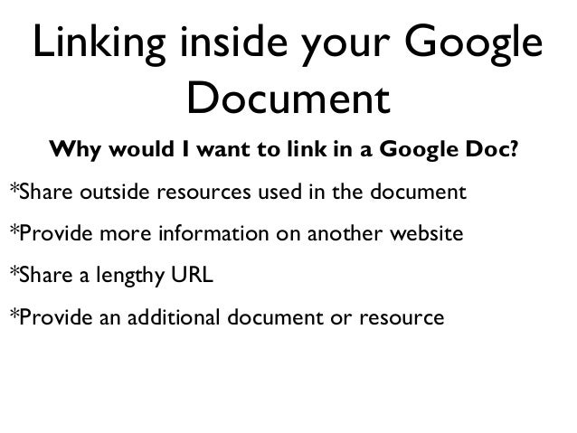 Linking inside your Google           Document   Why would I want to link in a Google Doc?*Share outside resources used in ...