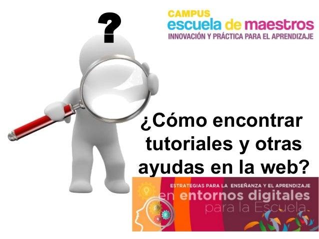 ¿Cómo encontrar tutoriales y otras ayudas en la web? ?
